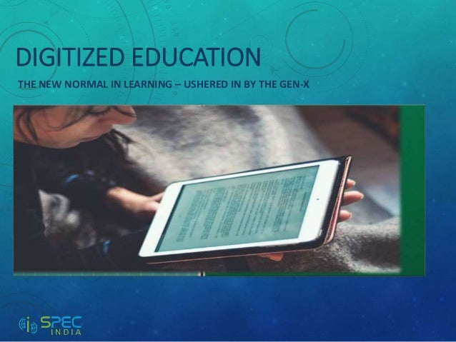 DIGITIZED EDUCATION THE NEW NORMAL IN LEARNING – USHERED IN BY THE GEN-X