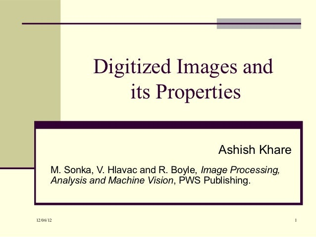 Digitized Images and                    its Properties                                            Ashish Khare       M. So...