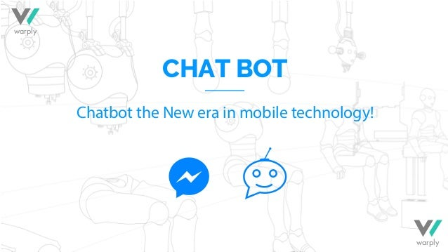 Chatbot the New era in mobile technology! CHAT BOT warply warply