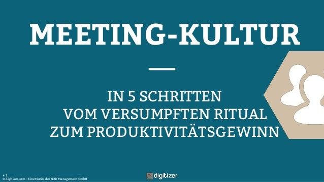 © digitizer.com – Eine Marke der NBD Management GmbH # 1 MEETING-KULTUR IN 5 SCHRITTEN VOM VERSUMPFTEN RITUAL ZUM PRODUKTI...