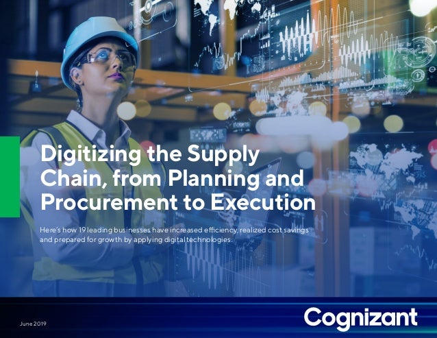 Digitizing the Supply Chain, from Planning and Procurement to Execution Here's how 19 leading businesses have increased ef...