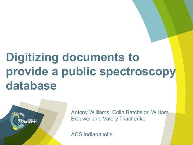 Digitizing documents to provide a public spectroscopy database Antony Williams, Colin Batchelor, William Brouwer and Valer...