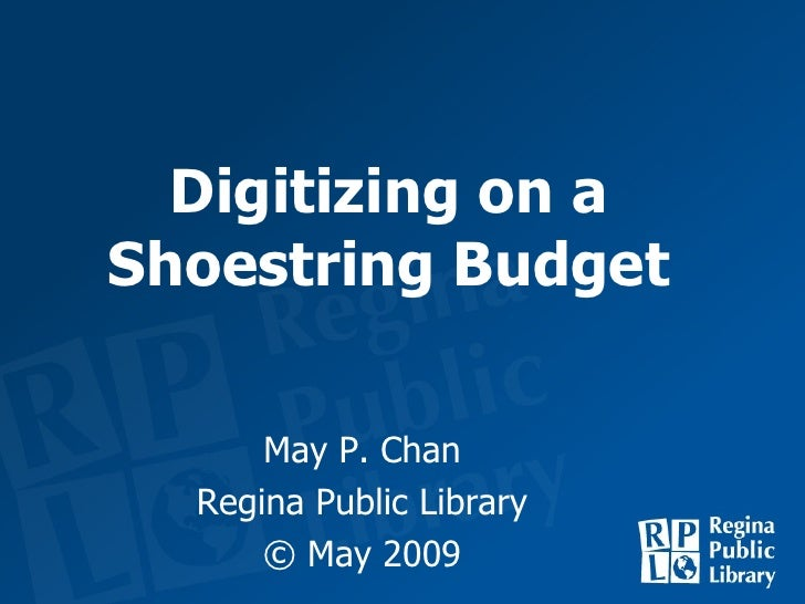 Digitizing on a Shoestring Budget May P. Chan Regina Public Library © May 2009