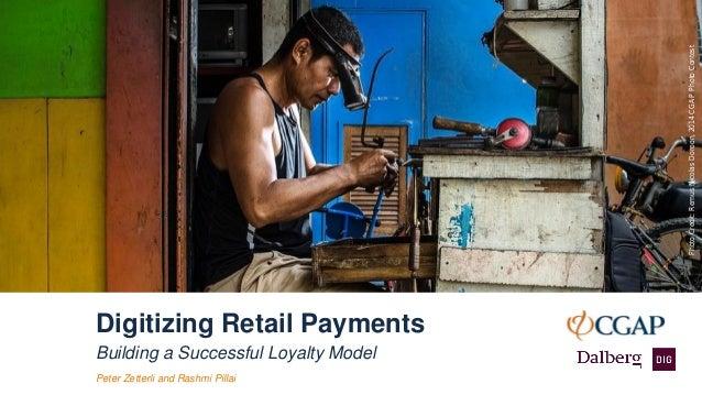 Building a Successful Loyalty Model Digitizing Retail Payments Photo Credit: Ullas Kalappura, 2016 CGAP Photo Contest Pete...