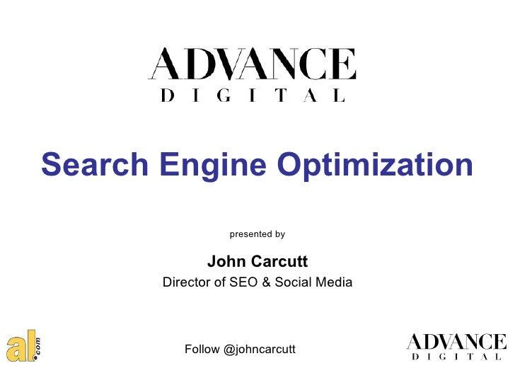 Search Engine Optimization                 presented by              John Carcutt       Director of SEO & Social Media    ...