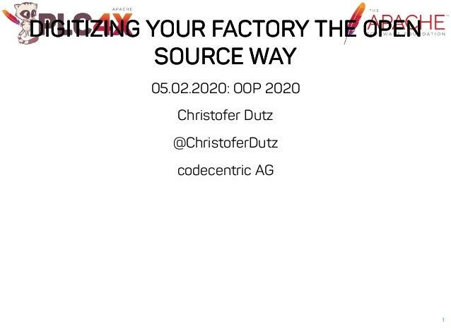 DIGITIZING YOUR FACTORY THE OPENDIGITIZING YOUR FACTORY THE OPEN SOURCE WAYSOURCE WAY 05.02.2020: OOP 2020 Christofer Dutz...
