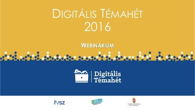 DIGITÁLIS TÉMAHÉT 2016 WEBINÁRIUM