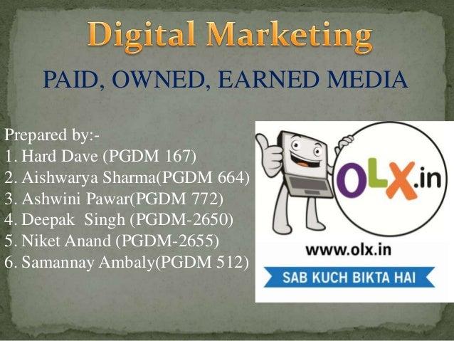 PAID, OWNED, EARNED MEDIA Prepared by:1. Hard Dave (PGDM 167) 2. Aishwarya Sharma(PGDM 664) 3. Ashwini Pawar(PGDM 772) 4. ...