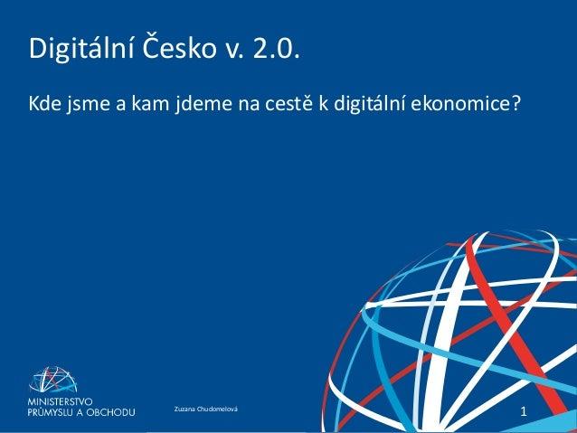 Zuzana ChudomelováDigitální Česko v.2.0. 11 Digitální Česko v. 2.0. Kde jsme a kam jdeme na cestě k digitální ekonomice?