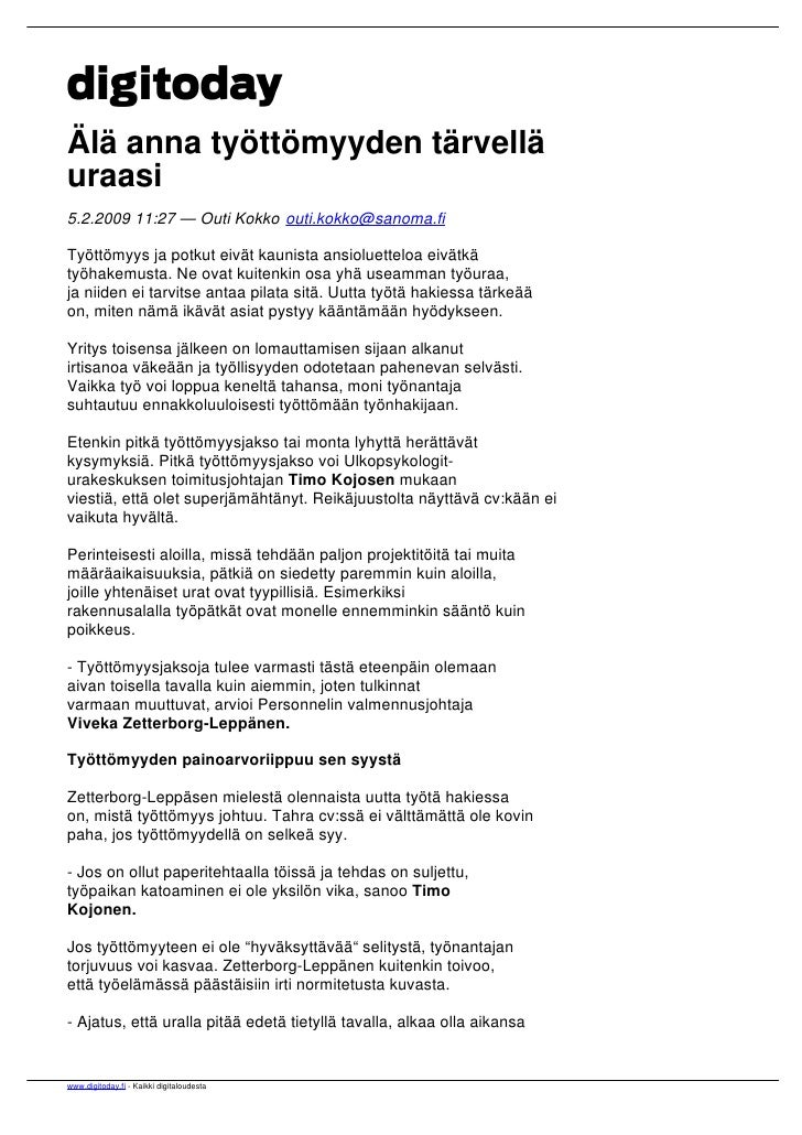Älä anna työttömyyden tärvellä uraasi 5.2.2009 11:27 — Outi Kokko outi.kokko@sanoma.fi  Työttömyys ja potkut eivät kaunist...