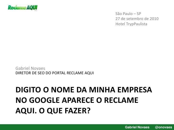 digito o nome da minha empresa no Google aparece o Reclame Aqui. O que fazer?<br />São Paulo – SP<br />27 de setembro de 2...