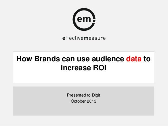 How Brands can use audience data to increase ROI  Presented to Digit October 2013
