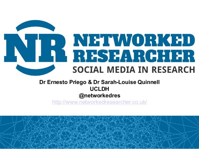 Dr Ernesto Priego & Dr Sarah-Louise Quinnell                    UCLDH                @networkedres     http://www.networke...