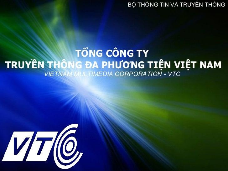 TỔNG CÔNG TY  TRUYỀN THÔNG ĐA PHƯƠNG TIỆN VIỆT NAM VIETNAM MULTIMEDIA CORPORATION - VTC BỘ THÔNG TIN VÀ TRUYỀN THÔNG