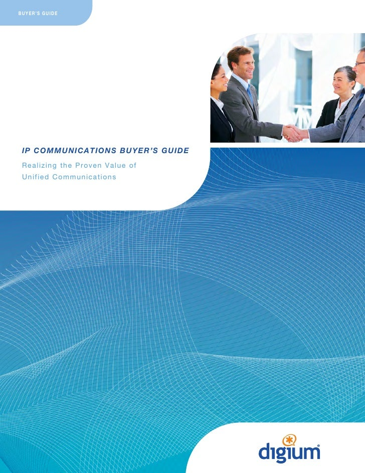 BUYER'S GUIDE IP COMMUNICATIONS BUYER'S GUIDE R e a l i z i n g t h e Proven Value of U n i f i e d C o m m unications