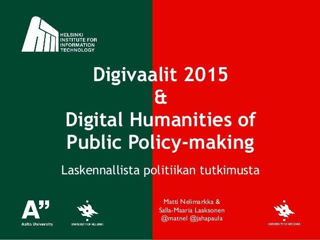 Digivaalit 2015 & Digital Humanities of Public Policy-making ! Laskennallista politiikan tutkimusta Matti Nelimarkka &  S...