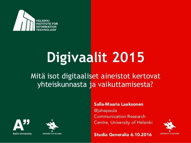 ! Digivaalit 2015 Mitä isot digitaaliset aineistot kertovat yhteiskunnasta ja vaikuttamisesta? Salla-Maaria Laaksonen @jah...
