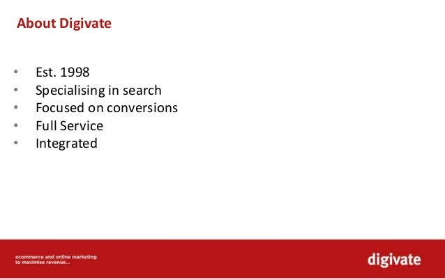 About Digivate • Est. 1998 • Specialising in search • Focused on conversions • Full Service • Integrated
