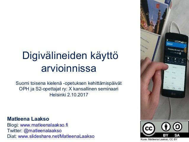 Digivälineidenkäyttö arvioinnissa  Suomitoisenakielenä-opetuksenkehittämispäivät OPHjaS2-opettajatry:Xkansall...