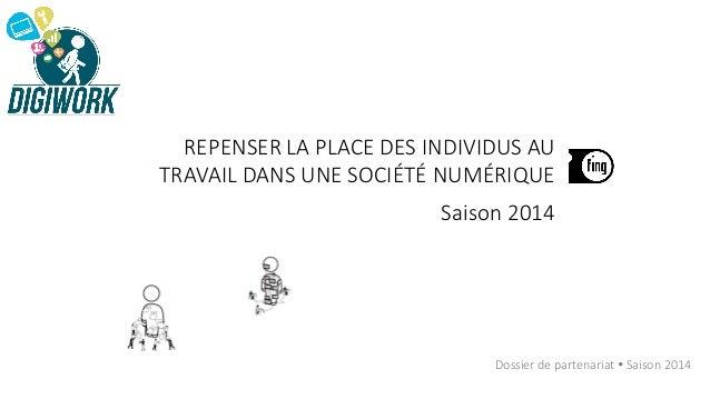 REPENSER LA PLACE DES INDIVIDUS AU TRAVAIL DANS UNE SOCIÉTÉ NUMÉRIQUE Saison 2014  Dossier de partenariat  Saison 2014