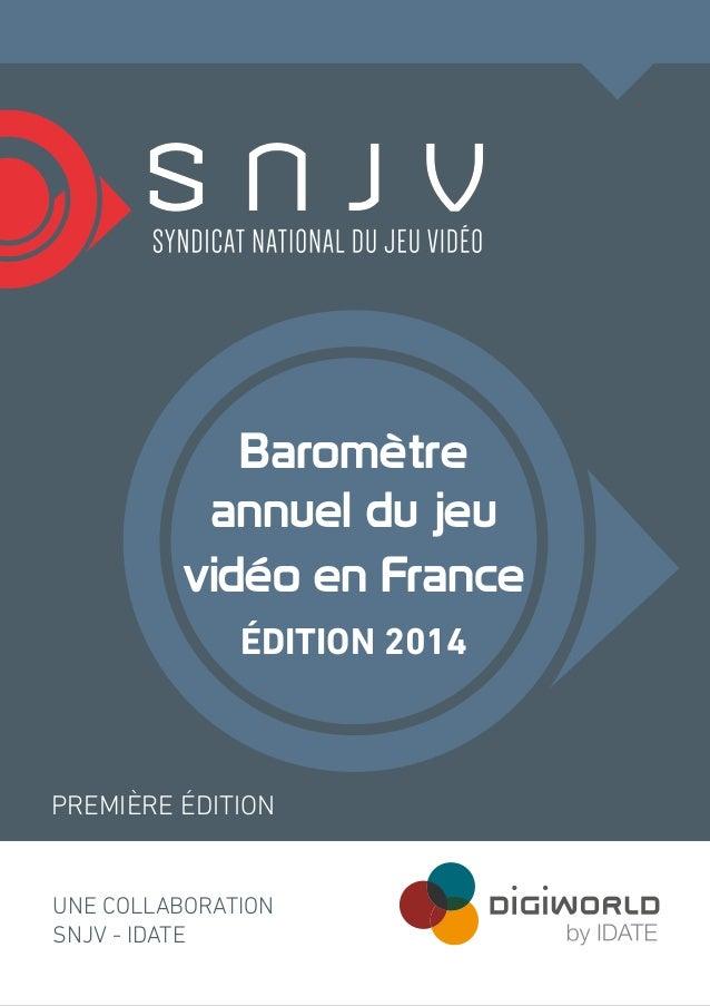 Baromètre  annuel du jeu  vidéo en France  ÉDITION 2014  PREMIÈRE ÉDITION  UNE COLLABORATION  SNJV - IDATE