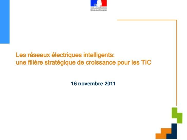 Les réseaux électriques intelligents:une filière stratégique de croissance pour les TIC                    16 novembre 2011
