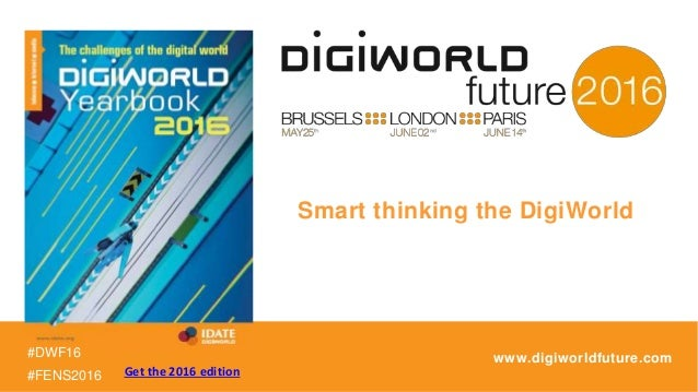 #DWF16 #FENS2016 www.digiworldfuture.com Smart thinking the DigiWorld Get the 2016 edition