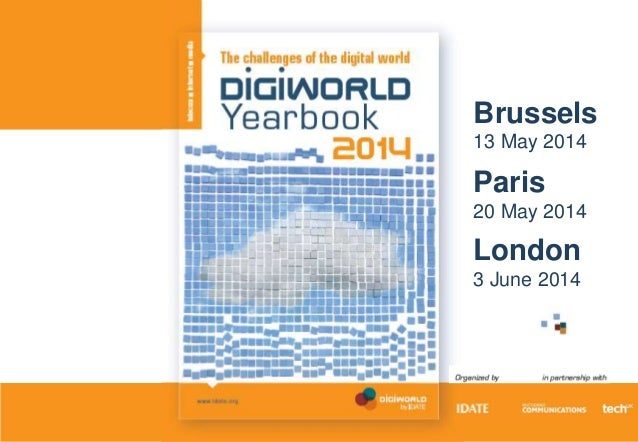 Copyright © IDATE 2014 #DWS14 London 3 June 2014 Paris 20 May 2014 Brussels 13 May 2014