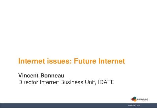 Copyright © IDATE 2014 Internet issues: Future Internet Vincent Bonneau Director Internet Business Unit, IDATE