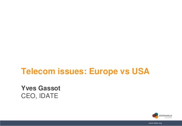 Copyright © IDATE 2014 Telecom issues: Europe vs USA Yves Gassot CEO, IDATE