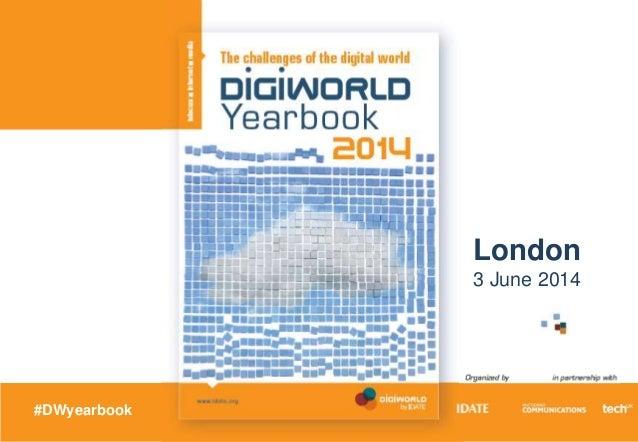 Copyright © IDATE 2014 #DWS14 London 3 June 2014 #DWyearbook