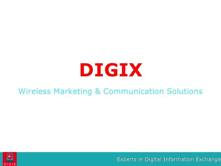DIGIX <ul><li>Wireless Marketing & Communication Solutions </li></ul>