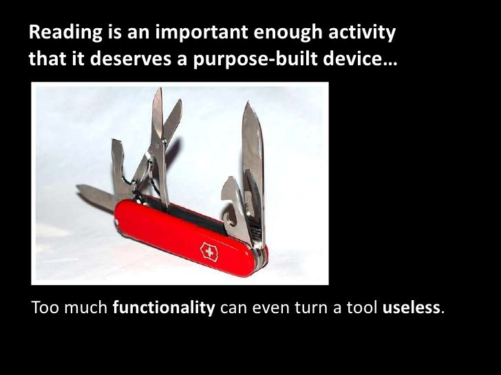 Reading is an important enough activity that it deserves a purpose-built device…<br />Too much functionality can even turn...