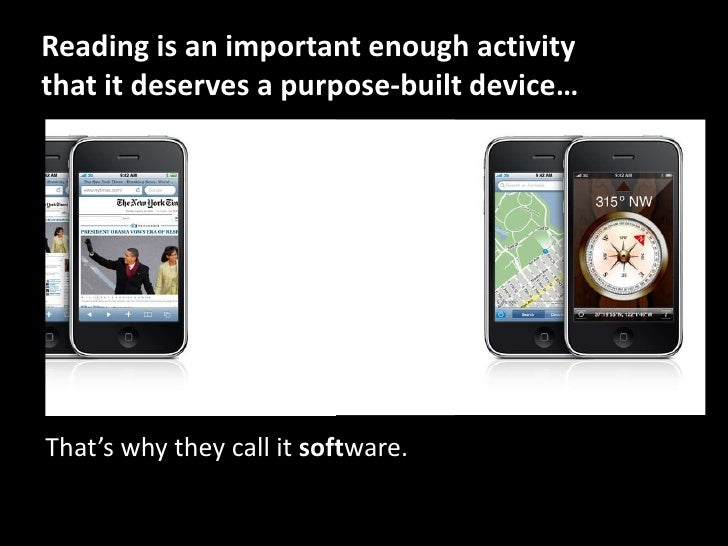 Reading is an important enough activity that it deserves a purpose-built device…<br />That's why they call it software.<br />