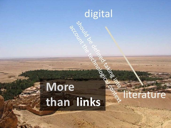 digital<br />shouldbedefinedtakinginto<br />accountthetechnologicalcontext<br />links<br />More<br />than<br />literature<...