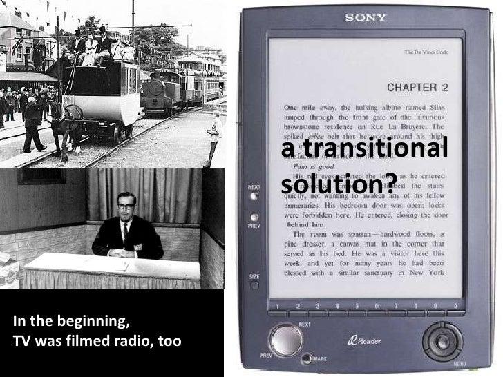 a transitional<br />solution?<br />In thebeginning,<br />TV wasfilmed radio, too<br />