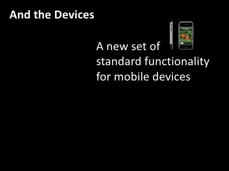 And the Devices<br />A new set of<br />standard functionality<br />for mobile devices<br />