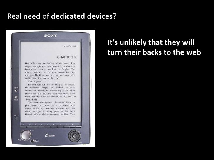 Real need of dedicated devices?<br />It's unlikely that they will <br />turn their backs to the web<br />