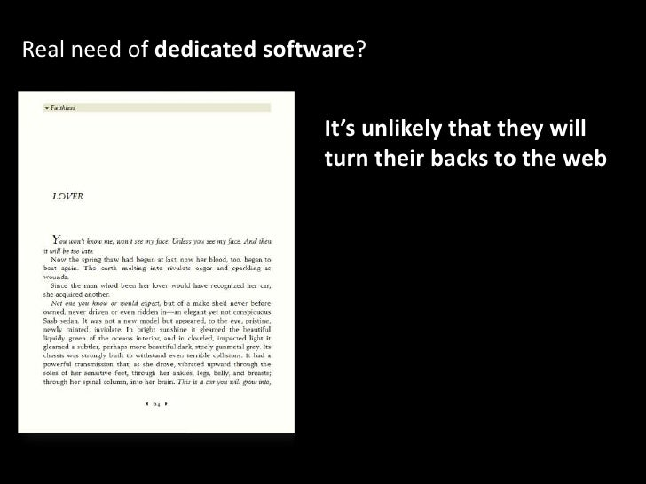 Real need of dedicated software?<br />It's unlikely that they will <br />turn their backs to the web<br />