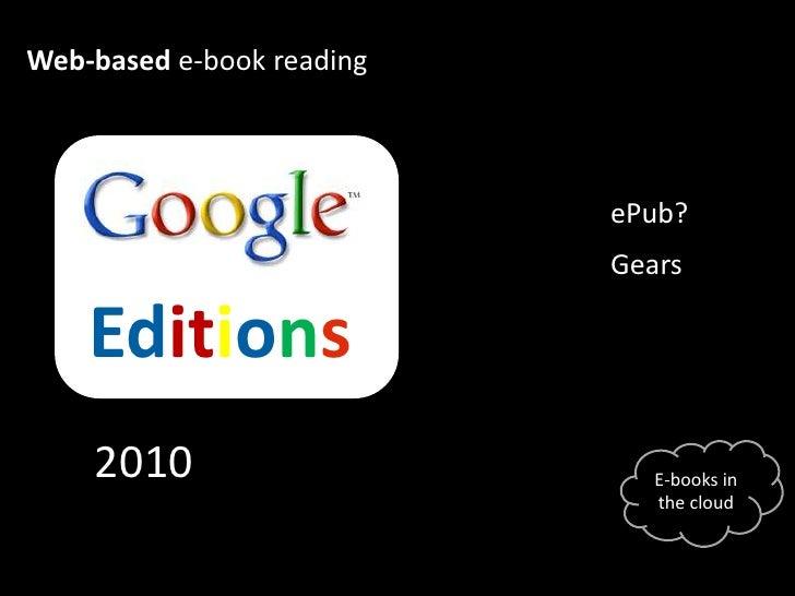 Web-based e-book reading<br />ePub?<br />Gears<br />Editions<br />2010<br />E-books in thecloud<br />