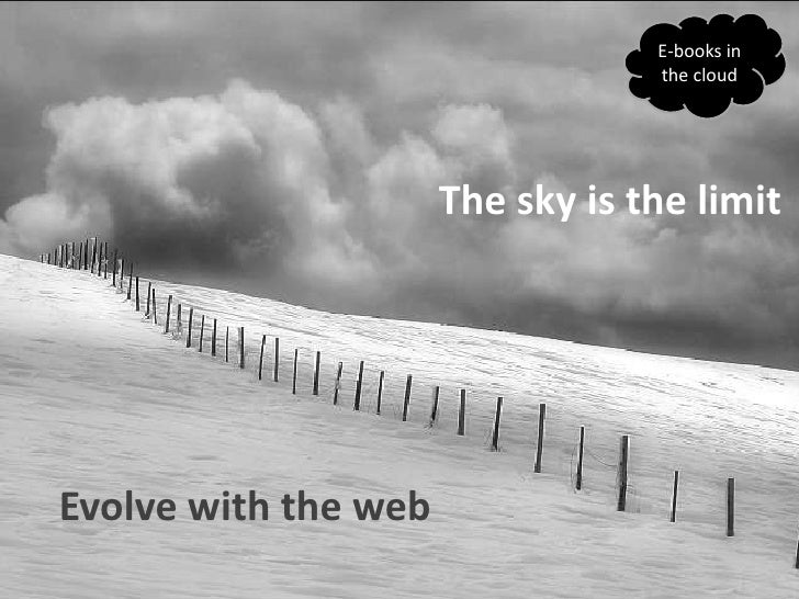 E-books in thecloud<br />The sky is thelimit<br />Evolvewiththe web<br />