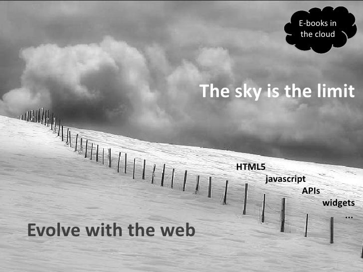 E-books in thecloud<br />The sky is thelimit<br />HTML5<br />                 CSS<br />Javascript<br />widgets<br />APIs<b...