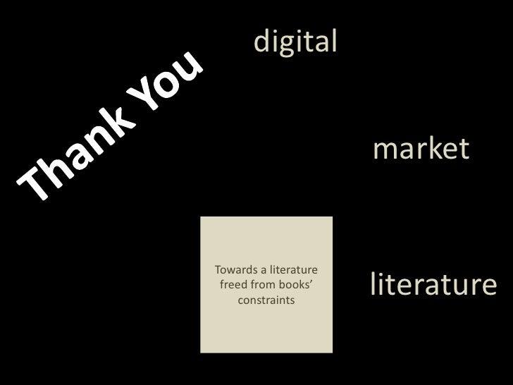 digital<br />ThankYou<br />market<br />Towards a literaturefreedfrombooks' constraints<br />literature<br />
