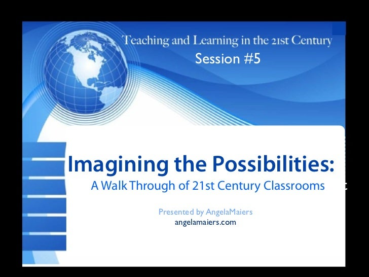 Session #5  TxtImagining         the Possibilities: T A Walk Through of 21st Century Classrooms ext              Presented...
