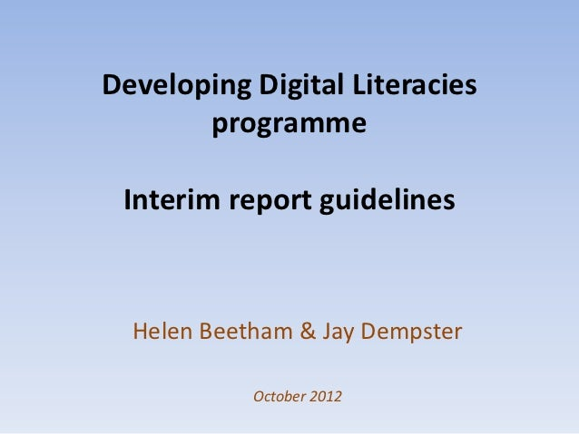 Developing Digital Literacies       programme Interim report guidelines  Helen Beetham & Jay Dempster            October 2...