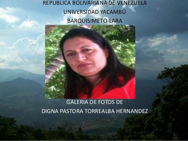 REPUBLICA BOLIVARIANA DE VENEZUELA  UNIVERSIDAD YACAMBÚ  BARQUISIMETO-LARA  GALERIA DE FOTOS DE  DIGNA PASTORA TORREALBA H...