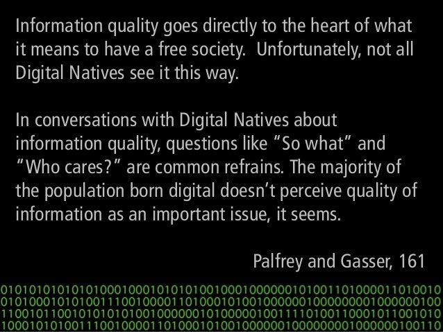 Information quality goes directly to the heart of what it means to have a free society. Unfortunately, not all Digital Nat...