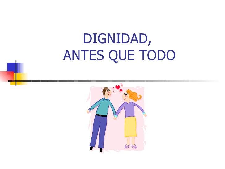 DIGNIDAD,  ANTES QUE TODO