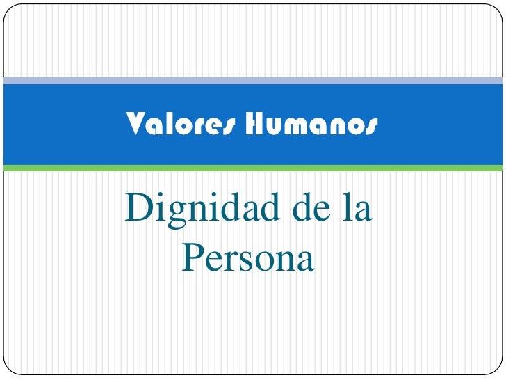 Dignidad de la Persona<br />Valores Humanos<br />