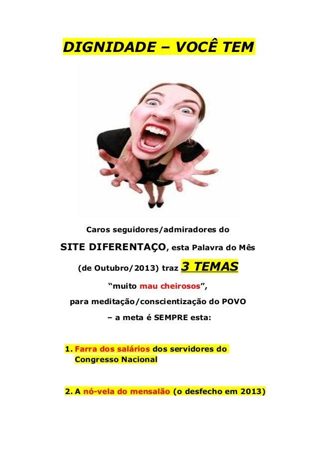 DIGNIDADE – VOCÊ TEM Caros seguidores/admiradores do SITE DIFERENTAÇO, esta Palavra do Mês (de Outubro/2013) traz 3 TEMAS ...